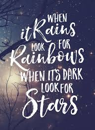 Wednesday Wisdom Quotes Awesome When It Rains Look For Rainbows When It's Dark Look For Stars
