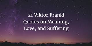 40 Viktor Frankl Quotes On The Meaning Of Life Love And Suffering Classy What Is The Meaning Of Life Quotes