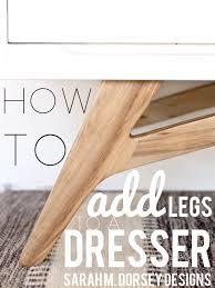 sarah m dorsey designs adding legs to a mid century modern dresser how to add midcentury modern style
