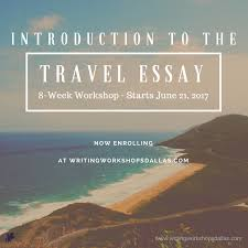introduction to the travel essay writing workshops dallas