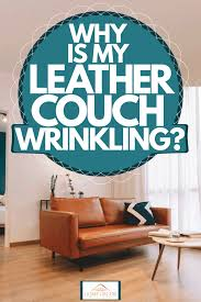 why is my leather couch wrinkling