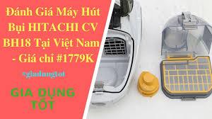 Đánh Giá Máy Hút Bụi HITACHI CV BH18 Tại Việt Nam - Gia Dụng Tốt. - YouTube