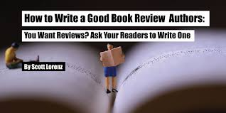 How To Write A Good Book Review How To Write A Good Book Review Authors You Want Reviews