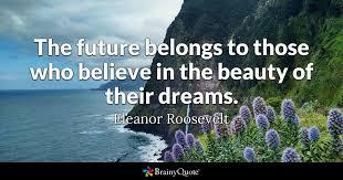Eleanor Roosevelt The Future Belongs To Those Who
