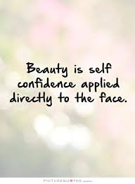 Quotes About Confidence And Beauty Best of Beauty Is Self Confidence Applied Directly To The Face