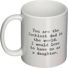 100m consumers helped this year. Amazon Com Funny Mug For Dad You Are The Luckiest Dad In The World Sarcastic Coffee Mug Gift For Dad From Daughter Kitchen Dining