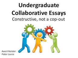 undergraduate collaborative essays constructive not a cop out undergraduate collaborative essays looking back constructive not a cop out averil bolster peter