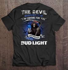 Funny Bud Light Shirts The Devil Whispered To Me Im Coming For You I Whispered