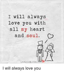 I Will Always Love You Quotes Cool I Will Always Love You With All My Heart And Soul Like Love Quotesc