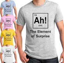 Ah The Element Of Surprise Funny Chemistry Science T