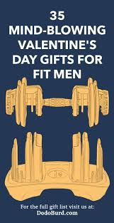 35 mind ing valentine s day gifts for fit men