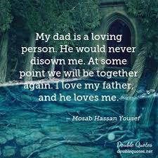 Love My Dad Quotes New My Dad Is A Loving Person He Would Never Disown Me At Some Point