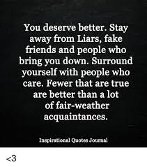 Fake Friends Quotes Beauteous You Deserve Better Stay Away From Liars Fake Friends And People Who