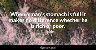 When A Man's Stomach Is Full It Makes No Difference Whether He Is Enchanting Quotes About The Rich And Poor