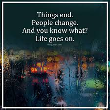 Things End People Change And You Know What Life G Unknown Quotes