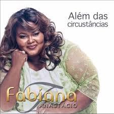 Follow fabiana anastácio and others on soundcloud. Fabiana Anastacio Alem Das Circunstancias Gospel Sua Musica