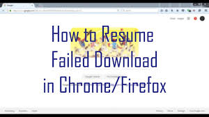 How To Resume Download How To Resume Failed Download In Chrome Or Firefox