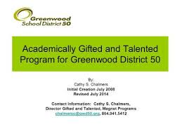 academically gifted and talented program for greenwood district 50 by cathy s chalmers initial creation july 2008 revised july 2016 contact information