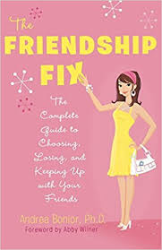 The Friendship Fix The Complete Guide To Choosing Losing And Amazing Losing A Friendship
