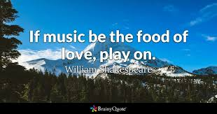 Shakespeare Quotes Love Mesmerizing If Music Be The Food Of Love Play On William Shakespeare