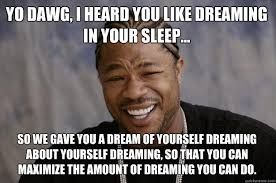 Yo dawg, I heard you like dreaming in your sleep... So we gave you ... via Relatably.com
