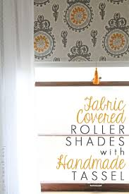 fabric covered roller shade with handmade tassel