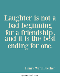 Quotes About Friendship And Laughter Amazing Henry Ward Beecher Picture Sayings Laughter Is Not A Bad Beginning