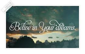 Dreaming Is Believing Quotes Best of Quotes About Believing Your Dreams 24 Quotes