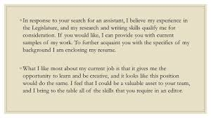 In response to your search for an assistant, I believe my experience in the  Legislature