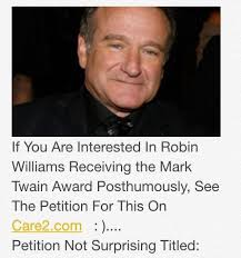 "Award Robin Williams the Mark Twain Award"" Written By: Aaron Peavler//  Here's URL: http://www.thepetitionsite.com/271/114/331/… | Robin williams,  Robin, Williams"