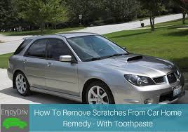 enjoydriving how to remove scratches from car home remedy with toothpaste