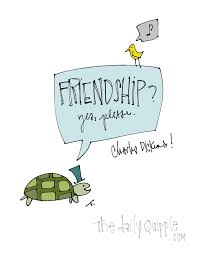 Turtle Quotes Enrich Your Life a Dickens quote on friendship The Daily Quipple 13