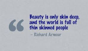 Beauty Is Only Skin Deep Quotes Best Of Beauty Is Only Skin Deep And The World Is Full Of Thin Skinned