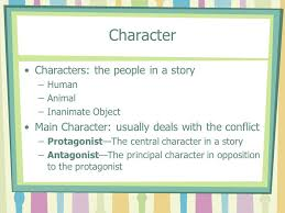 characterization character characters the people in a story  2 character characters the people in a story human animal inanimate object main character usually deals the conflict protagonist the central