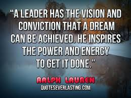 Quotes About Vision Unique A Leader Has The Vision And Conviction That A Dream Can Be Achieved
