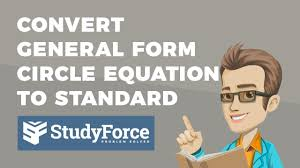 how to convert a general form circle equation to standard form