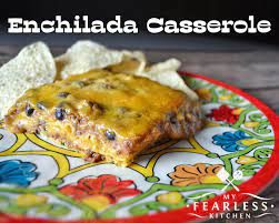 enchilada cerole my fearless kitchen