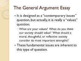 the general argument essay the second type of essay on the the general argument essay it is designed as a contemporary issues question but actually