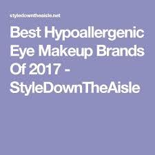 best hypoallergenic eye makeup brands of 2017 styledowntheaisle