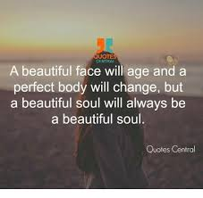 Beautiful Soul Quotes Amazing QUOTE CENTRAL A Beautiful Face Will Age And A Perfect Body Will