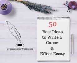 50 Best Ideas To Write A Cause And Effect Essay Urgent