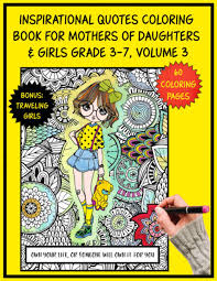 Emoji coloring book for girls: Amazon Com Inspirational Quotes Coloring Book For Mothers Of Daughters Girls Grades 3 7 Volume 3 Inspirational Funny Quotes With Adorable Little Girls Coloring Pages One Side Only Bonus Traveling Girls