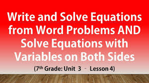 write and solve equations from word problems 7th grade unit 3 lesson 4
