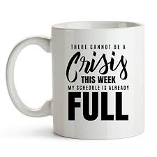office mugs funny. There Cannot Be A Crisis This Week - Funny Coffee Mug Boss Gift Office Mugs