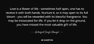 Sometimes In Life Quotes Avtarjeet Singh Dhanjal Quote Love Is A Flower Of Life Sometimes 20