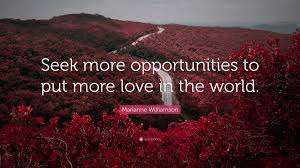 "Marianne Williamson Love Quotes Marianne Williamson Quote ""Seek more opportunities to put more love 50"