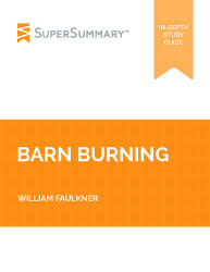 barn burning summary supersummary barn burning
