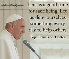 Catholic Quote Of The Day Magnificent Lent Is A Good Time For Sacrifice Pope Francis Quote Google Search