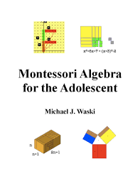 montessori algebra for the adolescent montessori montessori algebra for the adolescent by michael j waski namta