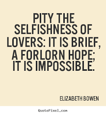 Selfish Love Quotes Picture Quotes From Elizabeth Bowen QuotePixel 71